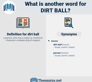 dirt ball, synonym dirt ball, another word for dirt ball, words like dirt ball, thesaurus dirt ball