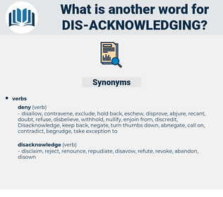 dis-acknowledging, synonym dis-acknowledging, another word for dis-acknowledging, words like dis-acknowledging, thesaurus dis-acknowledging