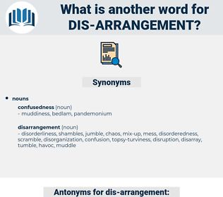 dis-arrangement, synonym dis-arrangement, another word for dis-arrangement, words like dis-arrangement, thesaurus dis-arrangement
