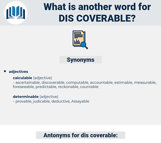 dis-coverable, synonym dis-coverable, another word for dis-coverable, words like dis-coverable, thesaurus dis-coverable