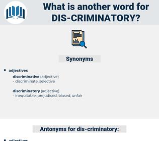 dis-criminatory, synonym dis-criminatory, another word for dis-criminatory, words like dis-criminatory, thesaurus dis-criminatory