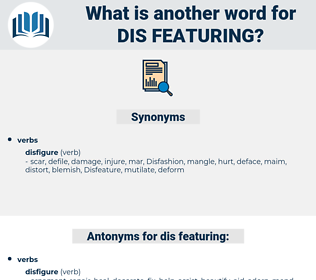 dis-featuring, synonym dis-featuring, another word for dis-featuring, words like dis-featuring, thesaurus dis-featuring