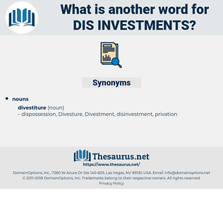 dis-investments, synonym dis-investments, another word for dis-investments, words like dis-investments, thesaurus dis-investments