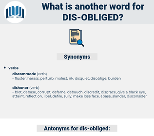 dis-obliged, synonym dis-obliged, another word for dis-obliged, words like dis-obliged, thesaurus dis-obliged