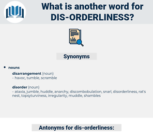 dis orderliness, synonym dis orderliness, another word for dis orderliness, words like dis orderliness, thesaurus dis orderliness