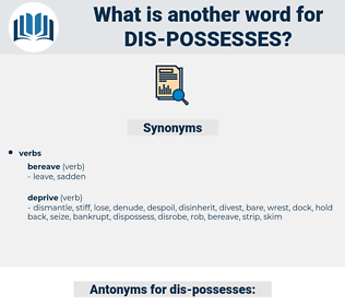 dis possesses, synonym dis possesses, another word for dis possesses, words like dis possesses, thesaurus dis possesses
