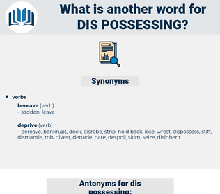 dis-possessing, synonym dis-possessing, another word for dis-possessing, words like dis-possessing, thesaurus dis-possessing