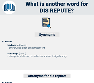 dis-repute, synonym dis-repute, another word for dis-repute, words like dis-repute, thesaurus dis-repute