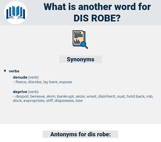 dis robe, synonym dis robe, another word for dis robe, words like dis robe, thesaurus dis robe