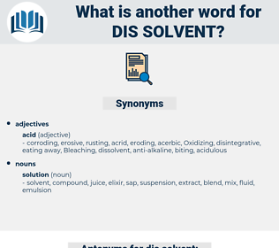 dis-solvent, synonym dis-solvent, another word for dis-solvent, words like dis-solvent, thesaurus dis-solvent