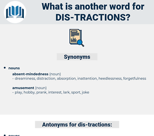 dis-tractions, synonym dis-tractions, another word for dis-tractions, words like dis-tractions, thesaurus dis-tractions