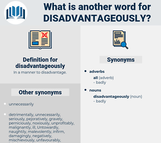 disadvantageously, synonym disadvantageously, another word for disadvantageously, words like disadvantageously, thesaurus disadvantageously