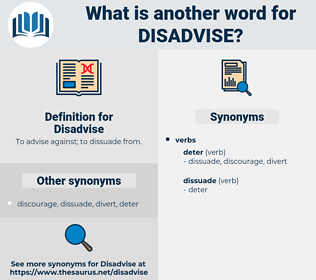Disadvise, synonym Disadvise, another word for Disadvise, words like Disadvise, thesaurus Disadvise