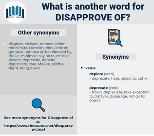disapprove of, synonym disapprove of, another word for disapprove of, words like disapprove of, thesaurus disapprove of