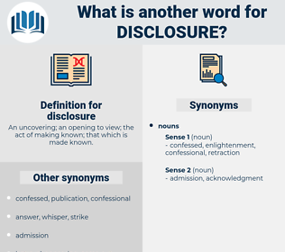 disclosure, synonym disclosure, another word for disclosure, words like disclosure, thesaurus disclosure