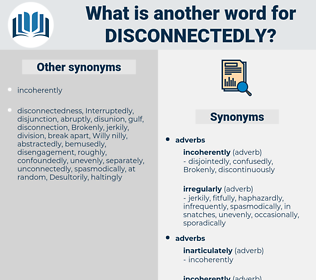disconnectedly, synonym disconnectedly, another word for disconnectedly, words like disconnectedly, thesaurus disconnectedly