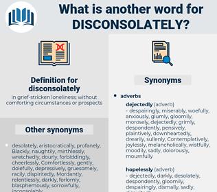 disconsolately, synonym disconsolately, another word for disconsolately, words like disconsolately, thesaurus disconsolately