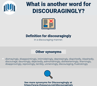 discouragingly, synonym discouragingly, another word for discouragingly, words like discouragingly, thesaurus discouragingly
