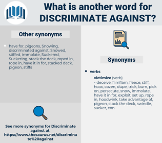 discriminate against, synonym discriminate against, another word for discriminate against, words like discriminate against, thesaurus discriminate against