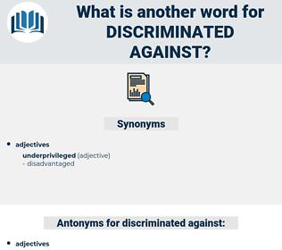 discriminated against, synonym discriminated against, another word for discriminated against, words like discriminated against, thesaurus discriminated against