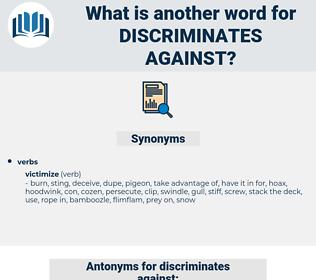discriminates against, synonym discriminates against, another word for discriminates against, words like discriminates against, thesaurus discriminates against