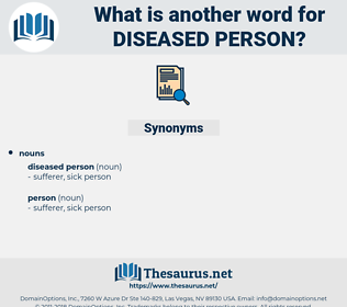 diseased person, synonym diseased person, another word for diseased person, words like diseased person, thesaurus diseased person