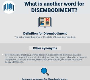 Disembodiment, synonym Disembodiment, another word for Disembodiment, words like Disembodiment, thesaurus Disembodiment