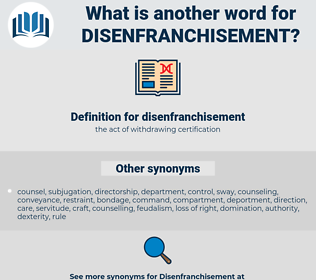 disenfranchisement, synonym disenfranchisement, another word for disenfranchisement, words like disenfranchisement, thesaurus disenfranchisement