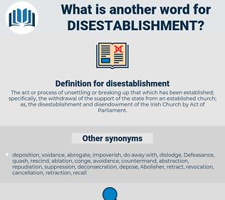 disestablishment, synonym disestablishment, another word for disestablishment, words like disestablishment, thesaurus disestablishment