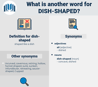 dish-shaped, synonym dish-shaped, another word for dish-shaped, words like dish-shaped, thesaurus dish-shaped