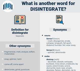 disintegrate, synonym disintegrate, another word for disintegrate, words like disintegrate, thesaurus disintegrate