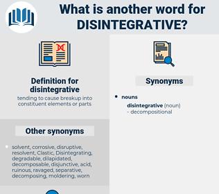 disintegrative, synonym disintegrative, another word for disintegrative, words like disintegrative, thesaurus disintegrative