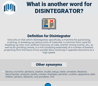 Disintegrator, synonym Disintegrator, another word for Disintegrator, words like Disintegrator, thesaurus Disintegrator