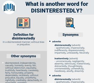disinterestedly, synonym disinterestedly, another word for disinterestedly, words like disinterestedly, thesaurus disinterestedly