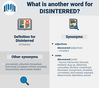 Disinterred, synonym Disinterred, another word for Disinterred, words like Disinterred, thesaurus Disinterred