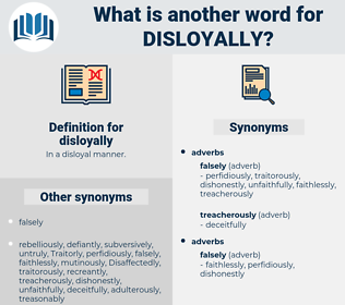 disloyally, synonym disloyally, another word for disloyally, words like disloyally, thesaurus disloyally