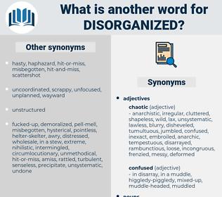 disorganized, synonym disorganized, another word for disorganized, words like disorganized, thesaurus disorganized