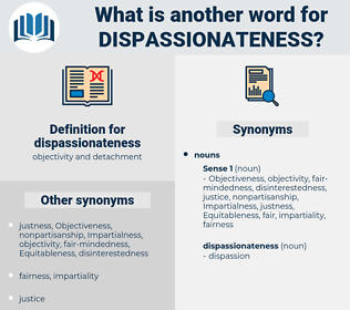 dispassionateness, synonym dispassionateness, another word for dispassionateness, words like dispassionateness, thesaurus dispassionateness