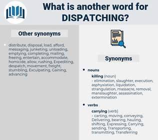 Dispatching, synonym Dispatching, another word for Dispatching, words like Dispatching, thesaurus Dispatching