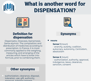 dispensation, synonym dispensation, another word for dispensation, words like dispensation, thesaurus dispensation