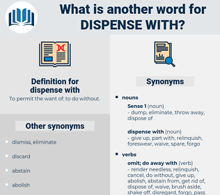 dispense with, synonym dispense with, another word for dispense with, words like dispense with, thesaurus dispense with