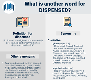 dispensed, synonym dispensed, another word for dispensed, words like dispensed, thesaurus dispensed