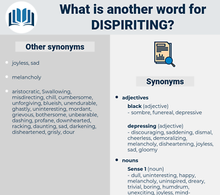 dispiriting, synonym dispiriting, another word for dispiriting, words like dispiriting, thesaurus dispiriting