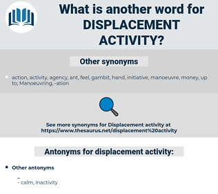 displacement activity, synonym displacement activity, another word for displacement activity, words like displacement activity, thesaurus displacement activity