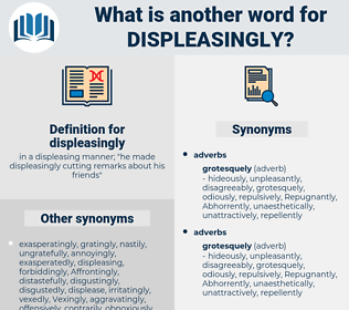 displeasingly, synonym displeasingly, another word for displeasingly, words like displeasingly, thesaurus displeasingly