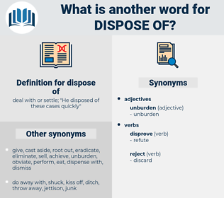 dispose of, synonym dispose of, another word for dispose of, words like dispose of, thesaurus dispose of