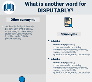 disputably, synonym disputably, another word for disputably, words like disputably, thesaurus disputably
