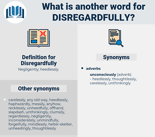 Disregardfully, synonym Disregardfully, another word for Disregardfully, words like Disregardfully, thesaurus Disregardfully