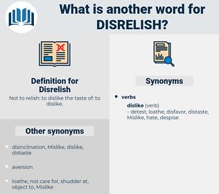 Disrelish, synonym Disrelish, another word for Disrelish, words like Disrelish, thesaurus Disrelish