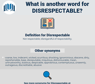 Disrespectable, synonym Disrespectable, another word for Disrespectable, words like Disrespectable, thesaurus Disrespectable
